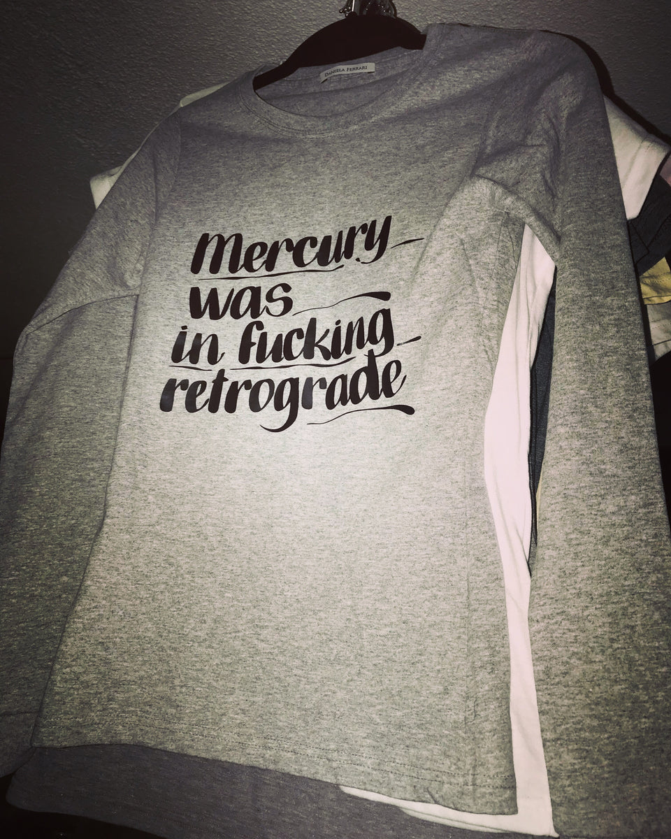 Mercury was in F***ing Retrograde T-shirt