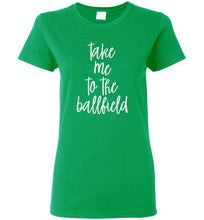 Load image into Gallery viewer, Take Me to the Ballfield Ladies Tee