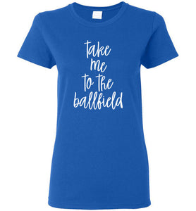 Take Me to the Ballfield Ladies Tee