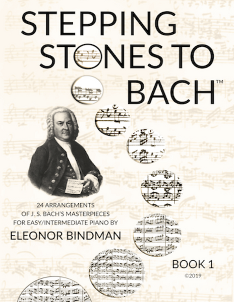 Stepping Stones to Bach. 24 Arrangements of J.S. Bach's masterpieces for easy/intermediate piano by Eleonor Bindman