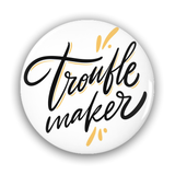 Trouble Maker Pin-Back Buttons