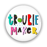 Troublemaker Pin-Back Buttons