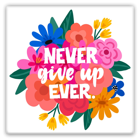 Never Give Up Ever Metal Magnets