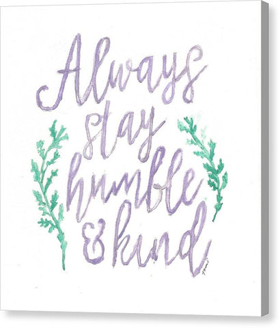 Always Stay Humble And Kind - Canvas Print
