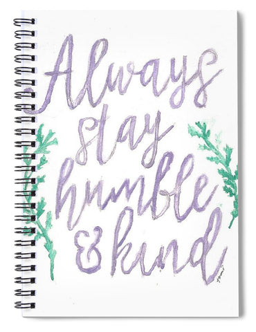 Always Stay Humble And Kind - Spiral Notebook
