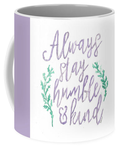 Always Stay Humble And Kind - Mug