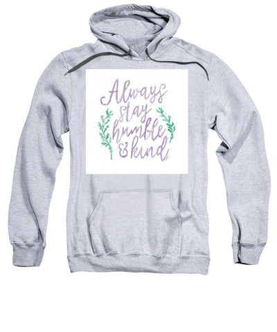 Always Stay Humble And Kind - Sweatshirt