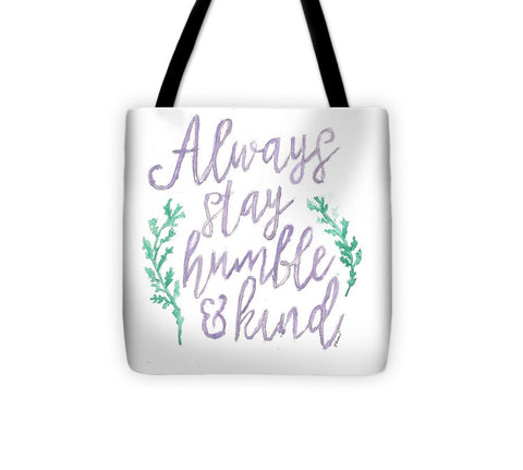 Always Stay Humble And Kind - Tote Bag