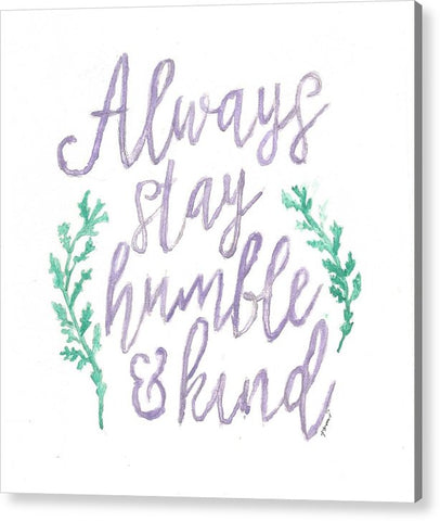 Always Stay Humble And Kind - Acrylic Print