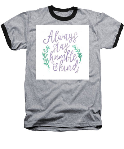 Always Stay Humble And Kind - Baseball T-Shirt