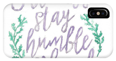Always Stay Humble And Kind - Phone Case