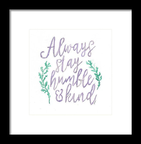 Always Stay Humble And Kind - Framed Print
