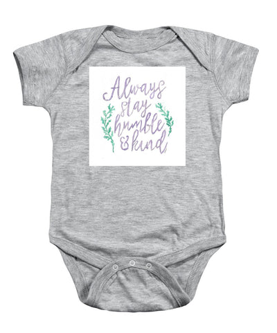Always Stay Humble And Kind - Baby Onesie