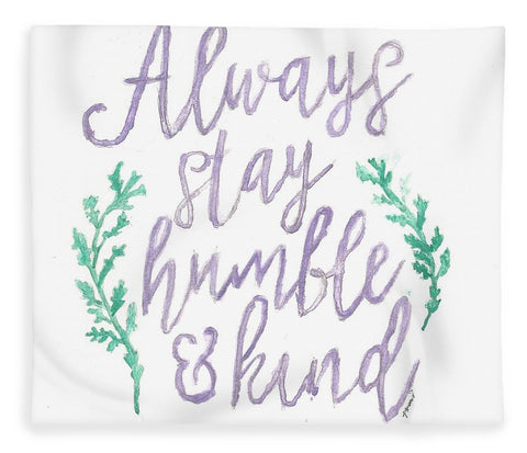 Always Stay Humble And Kind - Blanket