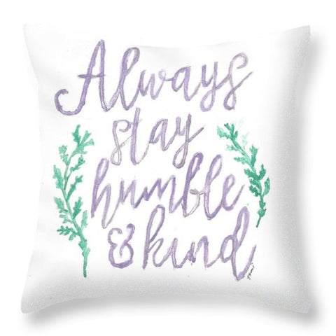 Always Stay Humble And Kind - Throw Pillow