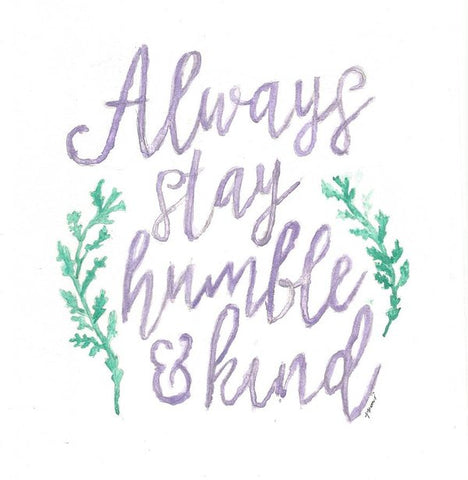 Always Stay Humble And Kind - Art Print