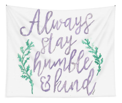 Always Stay Humble And Kind - Tapestry