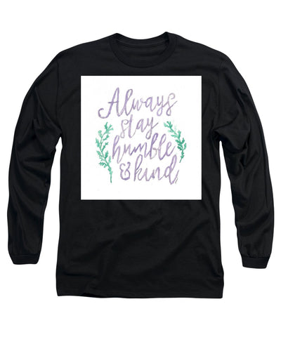 Always Stay Humble And Kind - Long Sleeve T-Shirt