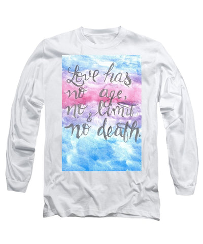 Love Has No Age No Limit And No Death - Long Sleeve T-Shirt