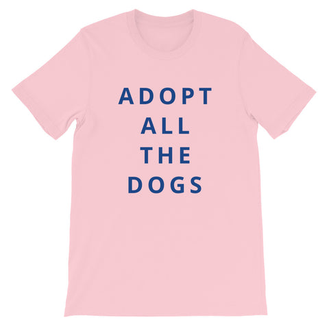 Adopt All The Dogs Short-Sleeve Unisex T-Shirt