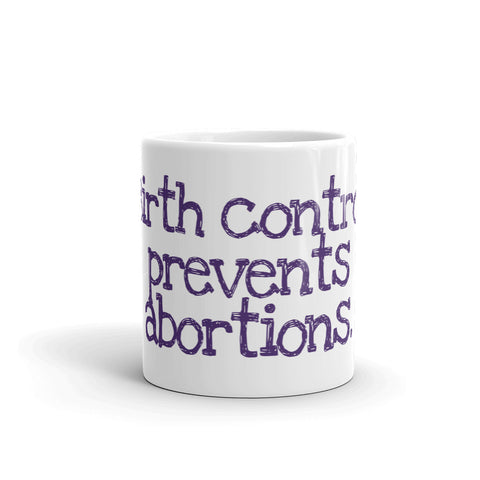 Birth Control Prevents Abortions Mug