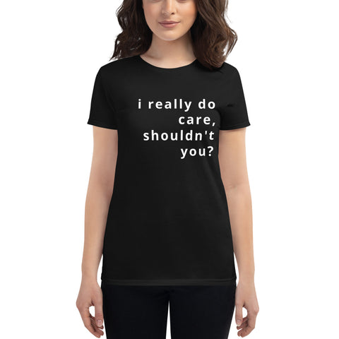 i really do care shouldn't you women's short sleeve t-shirt