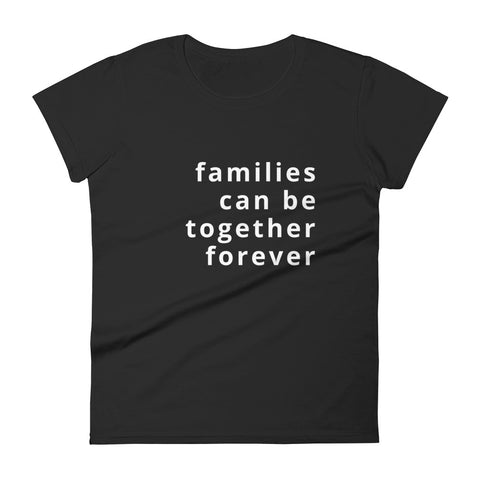 families can be together forever women's short sleeve t-shirt