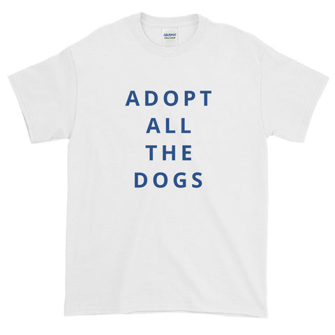 Adopt All the Dogs Short-Sleeve T-Shirt