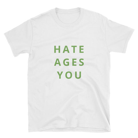 Hate Ages You Short-Sleeve Unisex T-Shirt