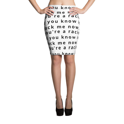 If You're a Racist & You Know It Pencil Skirt