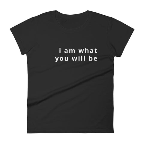 I am what you will be Women's short sleeve t-shirt