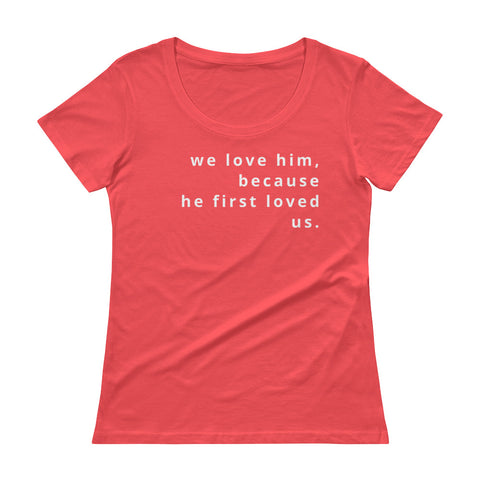 1 John 4:19 Ladies' Scoopneck T-Shirt