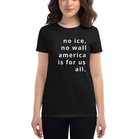 no ice, no wall america is for us all women's short sleeve t-shirt