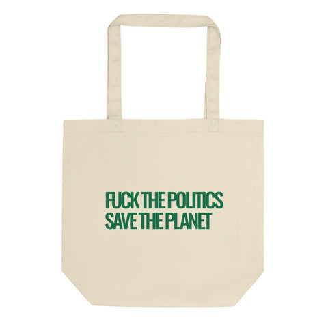 Fuck the Politics, Save the Planet Eco Tote Bag