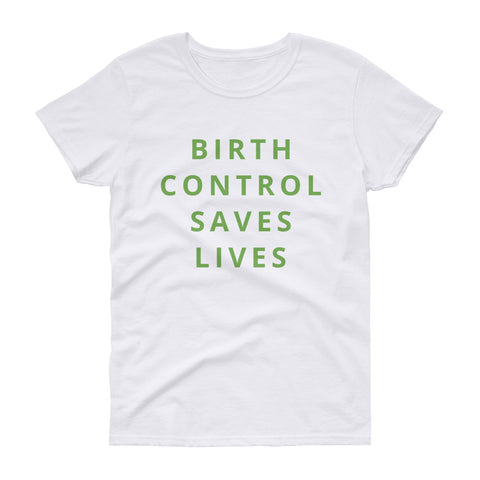 Birth Control Saves Lives women's short sleeve t-shirt