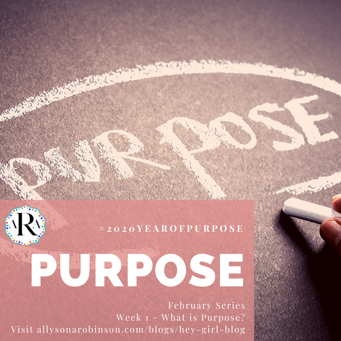 #2020YearOfPurpose Series February Week 1: What is Purpose?