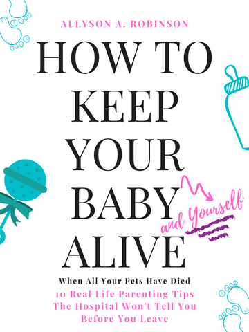 How to Keep Your Baby (and Yourself) Alive When All Your Pets Have Died