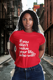 If you don't value your life, who will T-Shirt,Apparel- BLACKLUX