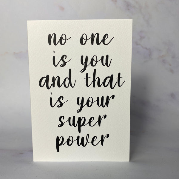 No one is you and that is your super power Card