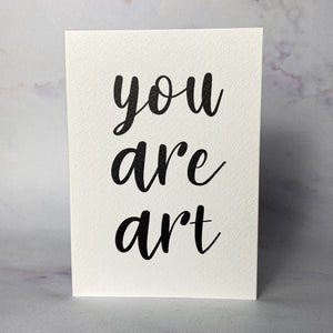 'You are art'  card/mini print