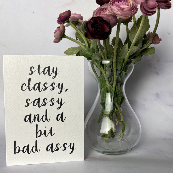 'Stay classy, sassy and a bit bad assy' card/mini print