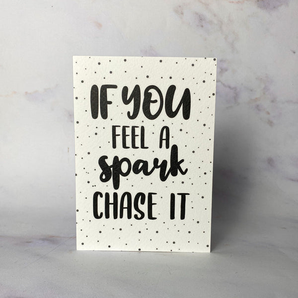 If you feel a spark, chase it Card