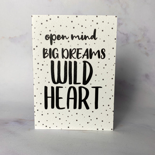 'Open mind, big dreams, wild heart' card/mini print