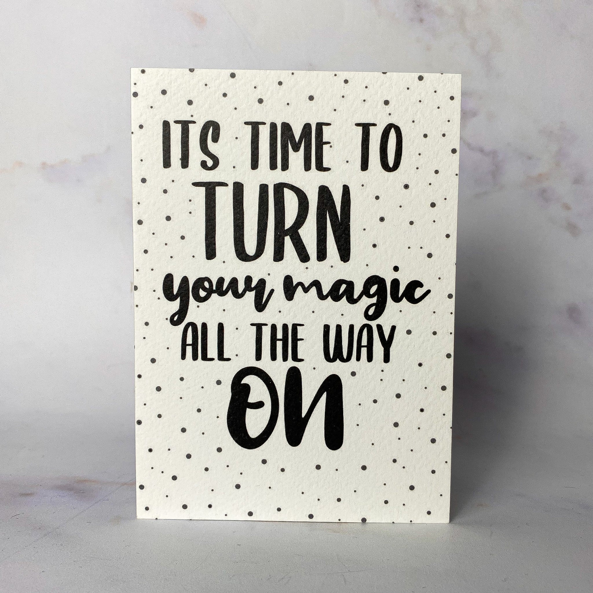 Its time to turn your magic all the way on Card