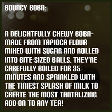 Load image into Gallery viewer, Bouncy Boba