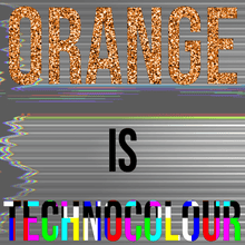 Load image into Gallery viewer, Orange is Technocolour