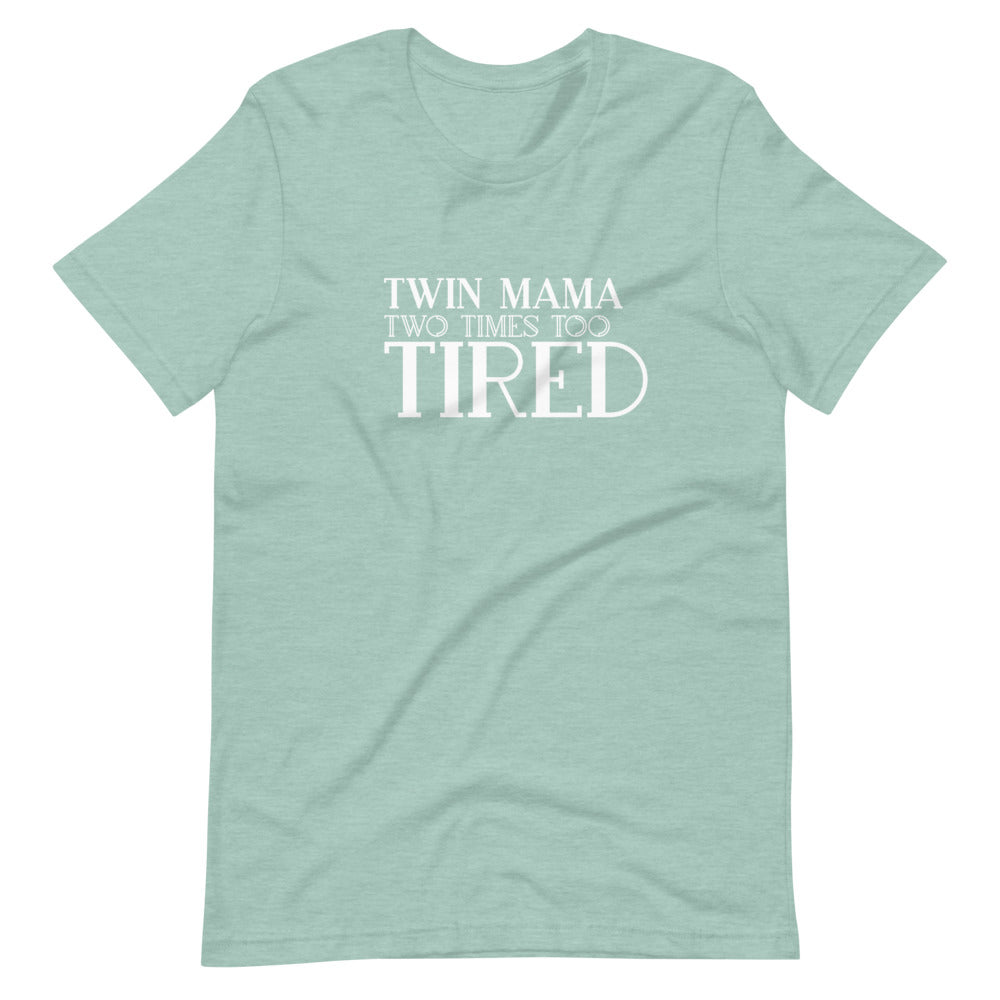 Twin Mama Two Times Too Tired T-Shirt