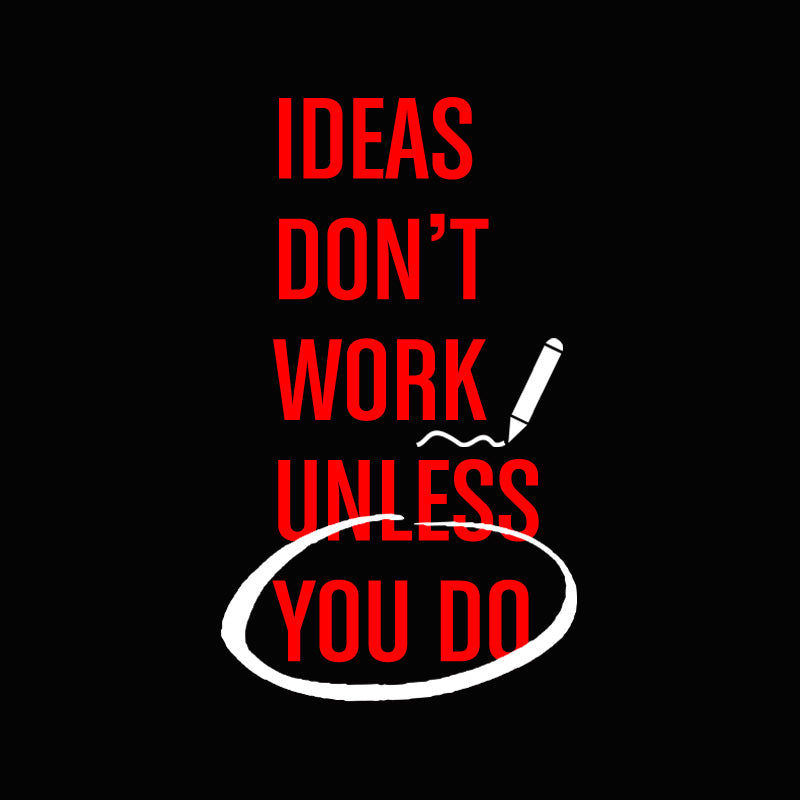 Ideas Don't Work Unless You Do – Motivational Startup T-shirt