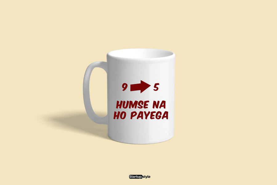 Nine To Five Humse Na Ho Payega Coffee Mug