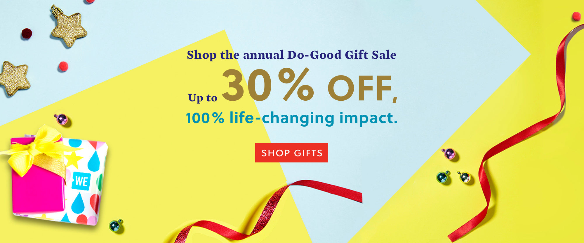 Shop the annual Do-Good Gift Sale Up to 30% OFF, 100% life changing impact. Shop Gifts